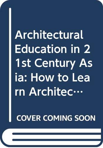 9789814417761: Architectural Education in 21st Century Asia: How to Learn Architecture