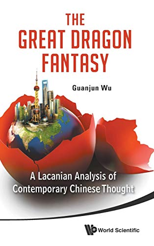 9789814417914: The Great Dragon Fantasy: A Lacanian Analysis of Contemporary Chinese Thought