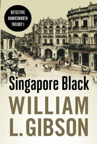 Singapore Black (Detective Hawksworth Trilogy): William L. Gibson