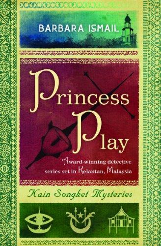 Princess Play (Kain Songket Mysteries 2): Ismail, Barbara