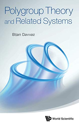 Polygroup Theory and Related Systems: Davvaz, Bijan