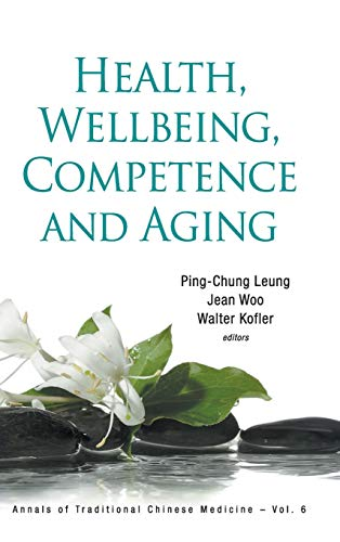 Health, Wellbeing, Competence and Aging (Annals of: Ping-Chung Leung, Ping-Chung