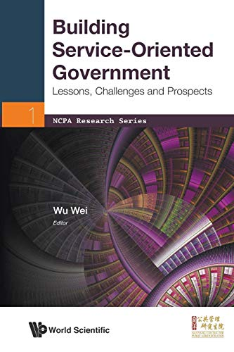 9789814434539: Building Service-Oriented Government: Lessons, Challenges And Prospects (Ncpa Research)