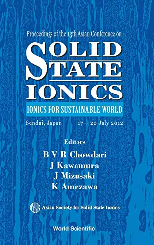 9789814439909: Proceedings of the 13th Asian Conference Solid State Ionics: Ionics for Sustainable World Sendai, Japan 17-20 July 2012