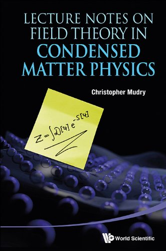 Lecture Notes on Field Theory in Condensed Matter Physics: Mudry, Christopher