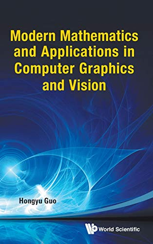 9789814449328: Modern Mathematics and Applications in Computer Graphics and Vision