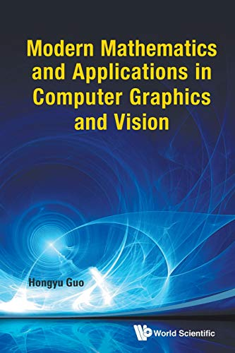 9789814449335: Modern Mathematics and Applications in Computer Graphics and Vision