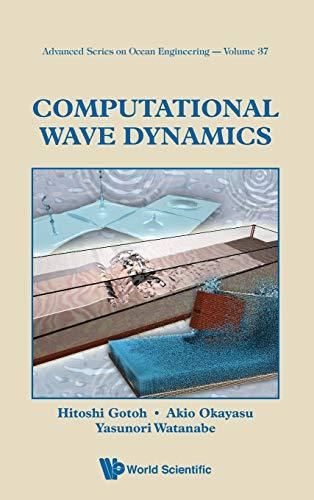 9789814449700: Computational Wave Dynamics (Advanced Series on Ocean Engineering - Vol 37)
