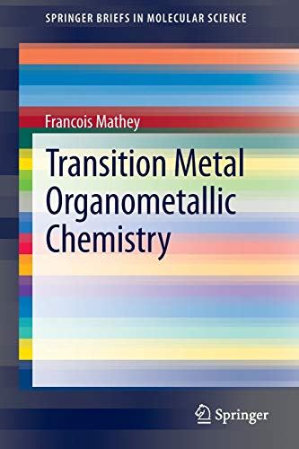 Transition Metal Organometallic Chemistry (SpringerBriefs in Molecular Science) (9814451088) by Mathey, Francois