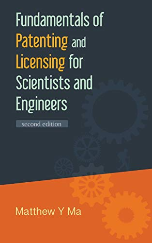 Fundamentals of Patenting and Licensing for Scientists and Engineers (2nd Edition): Matthew Y Ma