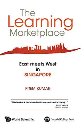 The Learning Marketplace East Meets West in Singapore: Prem Kumar