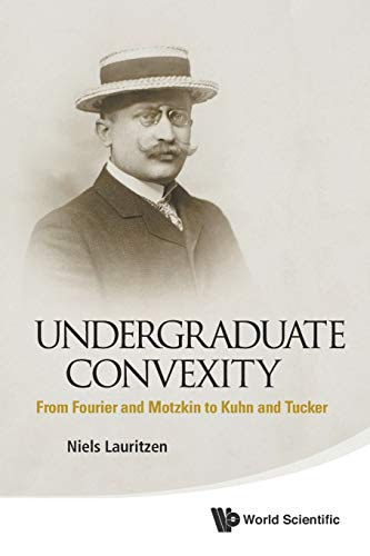 9789814452762: Undergraduate Convexity: From Fourier and Motzkin to Kuhn and Tucker