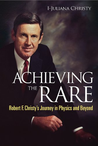 9789814460248: Achieving the Rare: Robert F Christy's Journey in Physics and Beyond