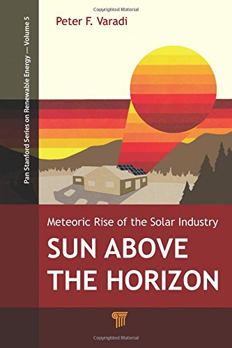 9789814463805: Sun Above the Horizon: Meteoric Rise of the Solar Industry (Pan Stanford Series on Renewable Energy)