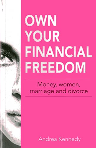 9789814484008: Own Your Financial Freedom: Money, Women, Marriage and Divorce