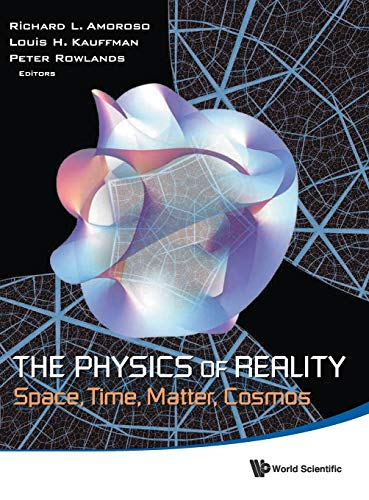 9789814504775: PHYSICS OF REALITY, THE: SPACE, TIME, MATTER, COSMOS - PROCEEDINGS OF THE 8TH SYMPOSIUM HONORING MATHEMATICAL PHYSICIST JEAN-PIERRE VIGIER