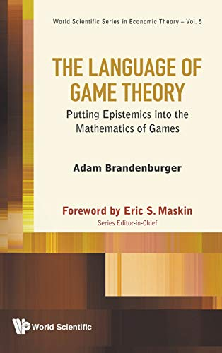 9789814513432: The Language of Game Theory : Putting Epistemics into the Mathematics of Games (World Scientific Series in Economic Theory)