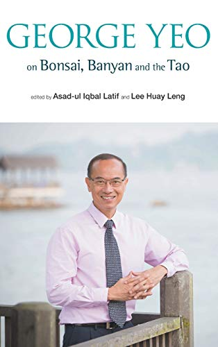 9789814518697: George Yeo on Bonsai, Banyan and the Tao