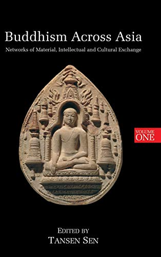 9789814519328: Buddhism Across Asia: Networks of Material, Intellectual and Cultural Exchange, Volume 1