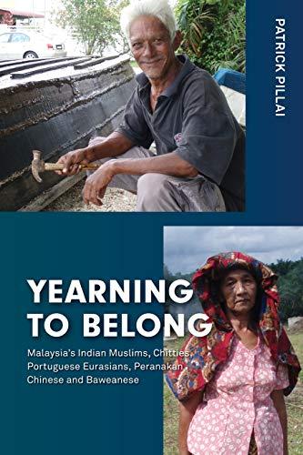 9789814519670: Yearning to Belong: Malaysia's Indian Muslims, Chitties, Portuguese Eurasians, Peranakan Chinese and Baweanese