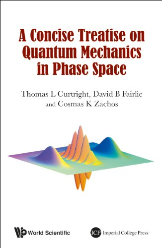 A Concise Treatise on Quantum Mechanics in Phase Space: Curtright, Thomas L.; Fairlie, David B.; ...