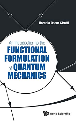 An Introduction to the Functional Formulation of Quantum Mechanics: Girotti, Horacio Oscar