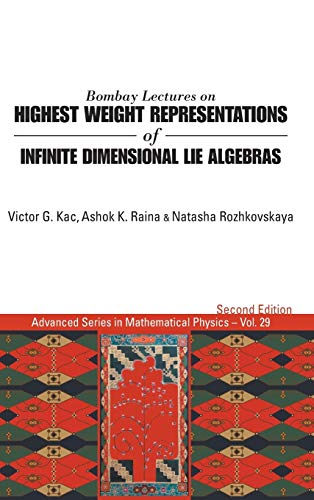 9789814522182: Bombay Lectures on Highest Weight Representations of Infinite Dimensional Lie Algebras: (2nd Edition) (Advanced Series in Mathematical Physics)