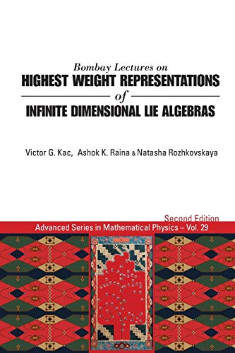 9789814522199: Bombay Lectures on Highest Weight Representations of Infinite Dimensional Lie Algebras: (2nd Edition) (Advanced Series in Mathematical Physics)