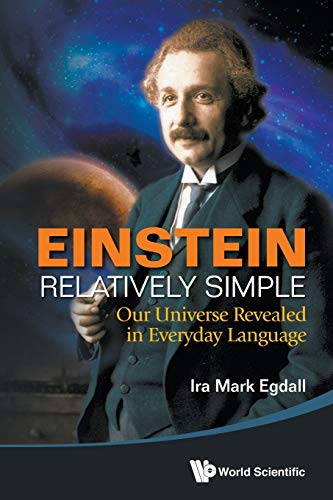 Einstein Relatively Simple: Our Universe Revealed: Egdall, Ira Mark