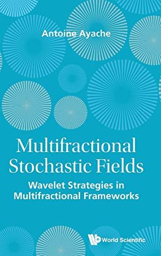 9789814525657: Multifractional Stochastic Fields: Wavelet Strategies in Multifractional Frameworks