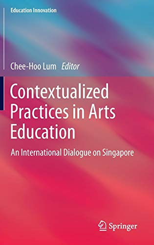 9789814560542: Contextualized Practices in Arts Education: An International Dialogue on Singapore (Education Innovation Series)