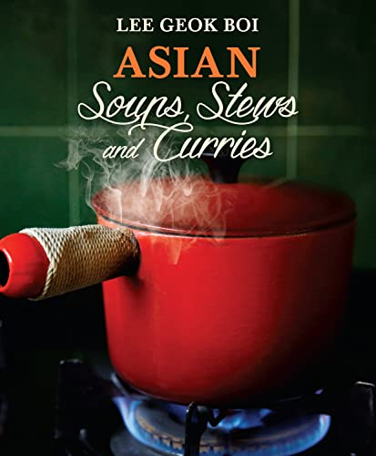 Asian Soups, Stews and Curries (Paperback): Lee Geok Boi