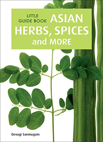 Asian Herbs, Spices and More: Asian Herbs, Spices & More (Little Guide Book): Sanmugam, Devagi