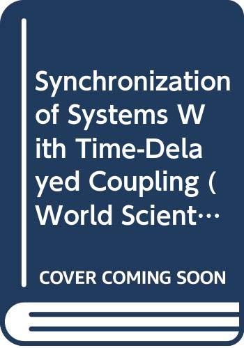 9789814569804: Synchronization of Systems with Time-Delayed Coupling (World Scientific Series on Nonlinear Science, Series a)