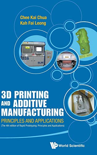 3D Printing And Additive Manufacturing: Principles And: Chee Kai Chua