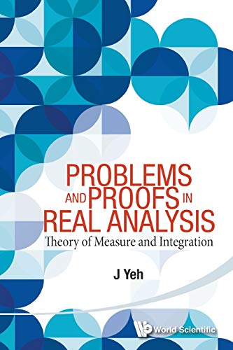9789814578509: Problems and Proofs in Real Analysis: Theory of Measure and Integration