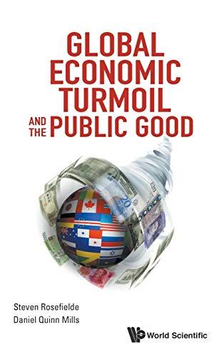 Global Economic Turmoil and the Public Good: Rosefielde, Steven; Mills, Daniel Quinn
