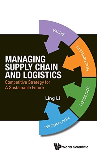 9789814602426: Managing Supply Chain and Logistics: Competitive Strategy for A Sustainable Future