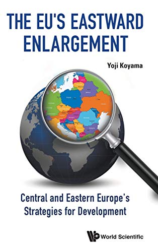9789814602457: The EU's Eastward Enlargement : Central and Eastern Europe's Strategies for Development