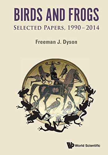 9789814602860: Birds and Frogs: Selected Papers of Freeman Dyson, 19902014