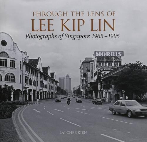 Through the Lens of Lee Kip Lin: Photographs of Singapore 1965-1995: Lai Chee Kien