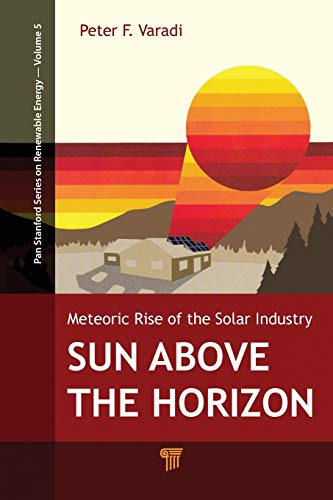 9789814613293: Sun Above the Horizon: Meteoric Rise of the Solar Industry (Pan Stanford Series on Renewable Energy)