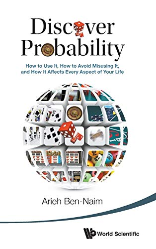 9789814616317: Discover Probability: How to Use It, How to Avoid Misusing It, and How It Affects Every Aspect of Your Life