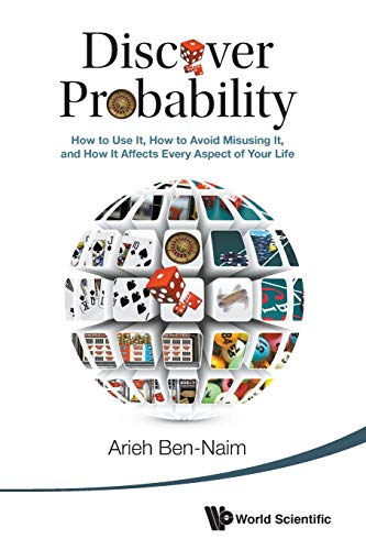 9789814616324: Discover Probability: How To Use It, How To Avoid Misusing It, And How It Affects Every Aspect Of Your Life