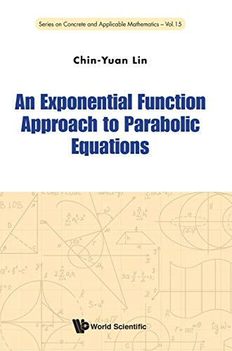 9789814616386: An Exponential Function Approach to Parabolic Equations (Series on Concrete and Applicable Mathematics)