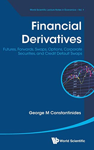 9789814618410: Financial Derivatives: Futures, Forwards, Swaps, Options, Corporate Securities, and Credit Default Swaps (World Scientific Lecture Notes in Economics)