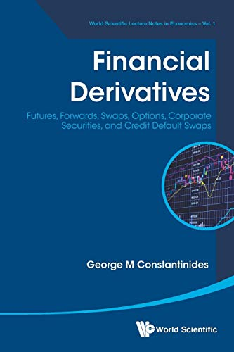 9789814618427: Financial Derivatives: Futures, Forwards, Swaps, Options, Corporate Securities, And Credit Default Swaps (World Scientific Lecture Notes in Economics)