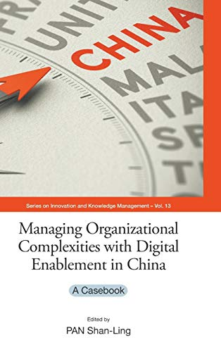 Managing Organizational Complexities with Digital Enablement in China: A Casebook (Series on ...