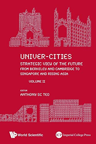 9789814630269: Univer-Cities: Strategic View of the Future from Berkeley and Cambridge to Singapore and Rising Asia: Volume II: 2