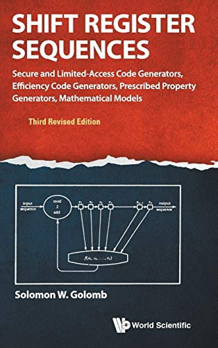 9789814632003: Shift Register Sequences: Secure and Limited-Access Code Generators, Efficiency Code Generators, Prescribed Property Generators, Mathematical Models